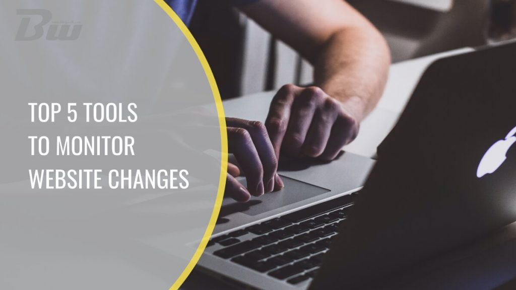 Top 5 tools to monitor website changes and track potential issues