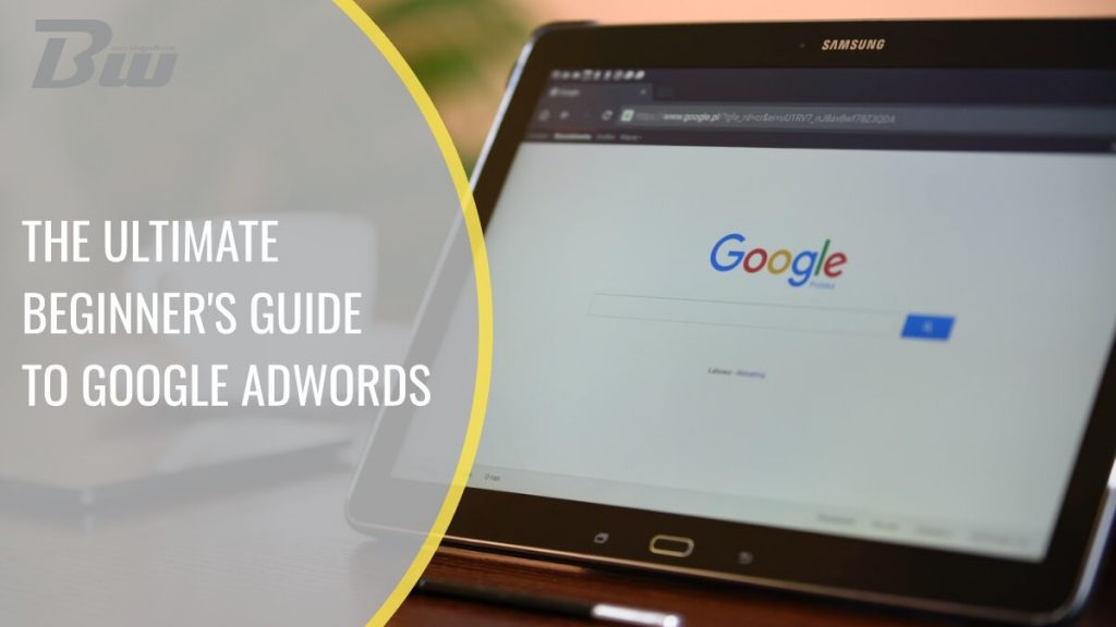 The ultimate guide to Google AdWords