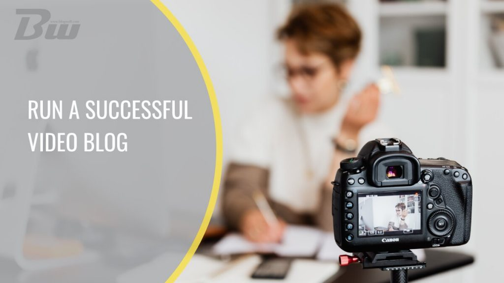 Run a successful video blog