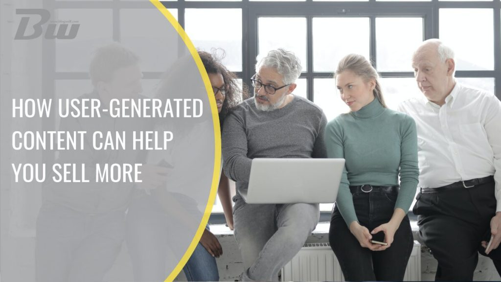 How User-Generated Content Can Help You Sell More