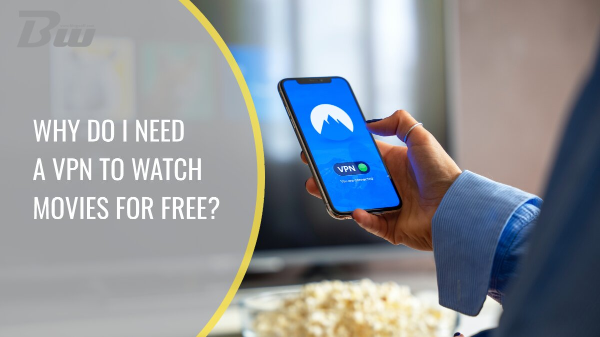 Why I Need a VPN to Watch Movies for Free